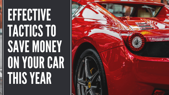 Effective Tactics To Save Money On Your Car This Year